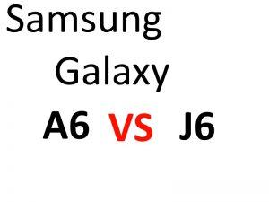 Galaxy A6 vs J6